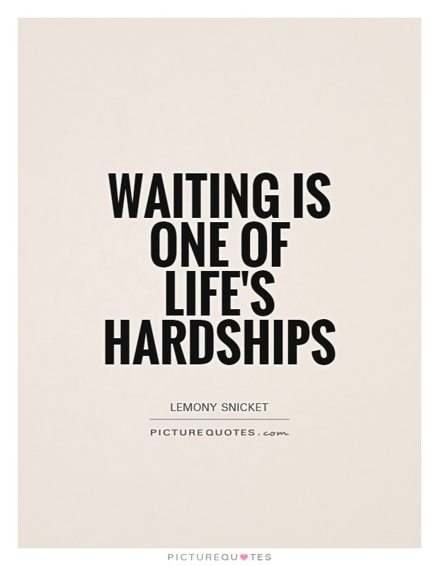 Waiting Is One Of Lifeu0027s Hardships Picture Quote #1
