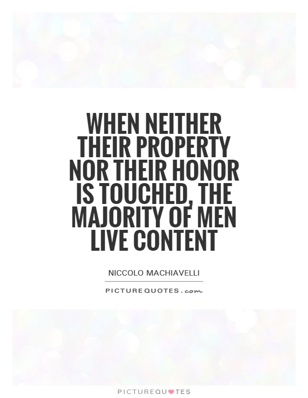 When neither their property nor their honor is touched, the majority of men live content Picture Quote #1