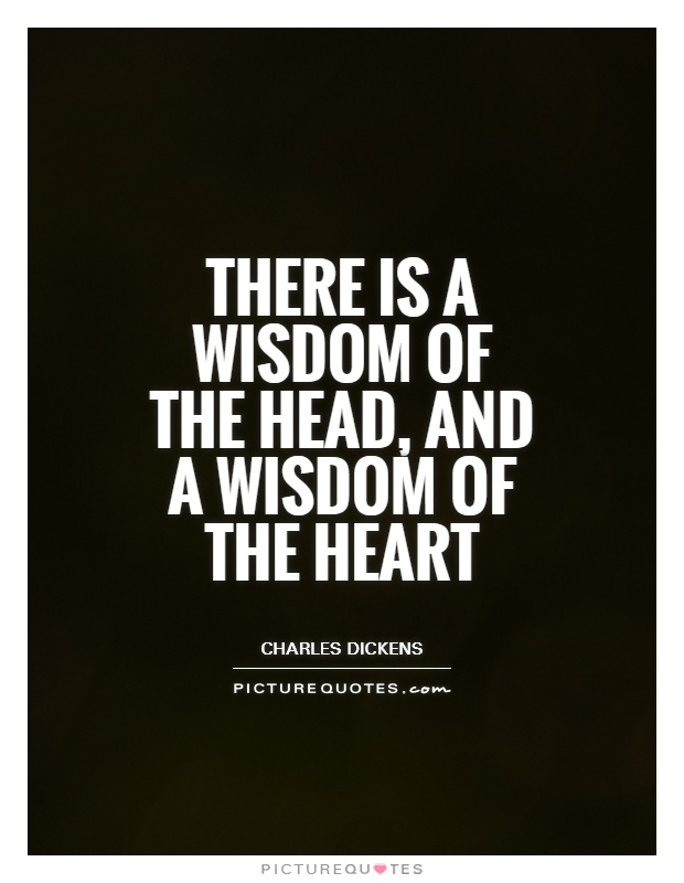 There is a wisdom of the head, and a wisdom of the heart Picture Quote #1