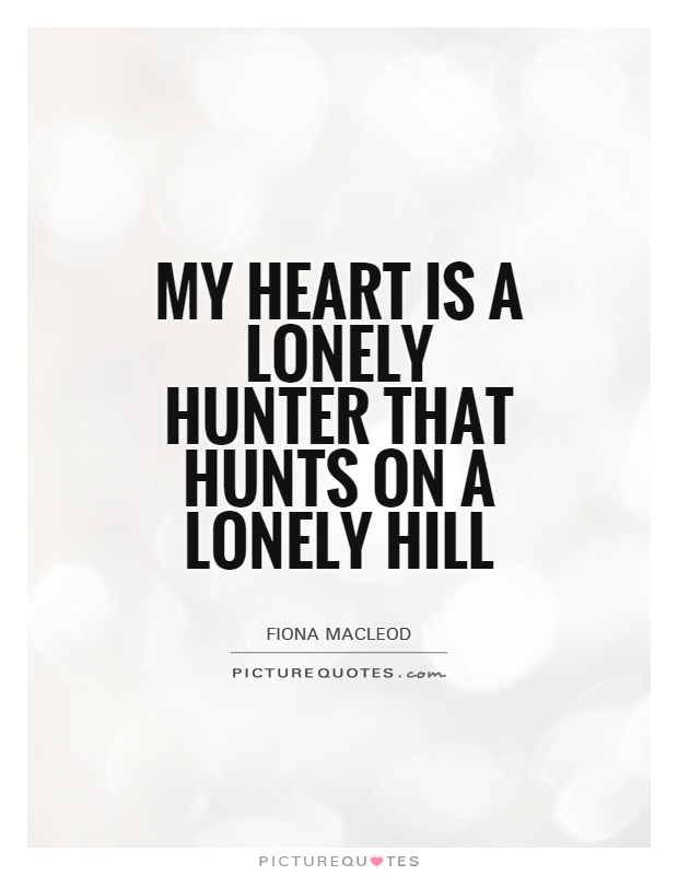 My heart is a lonely hunter that hunts on a lonely hill Picture Quote #1