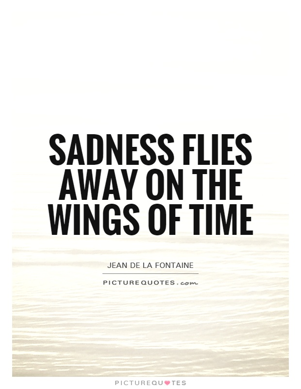 Sadness flies away on the wings of time Picture Quote #1
