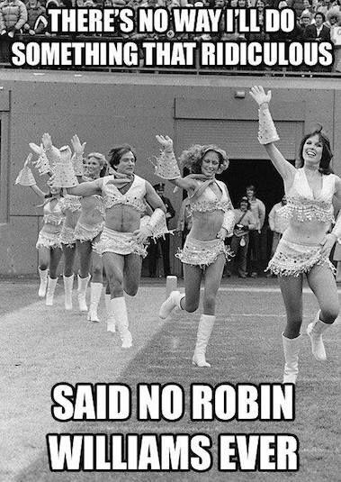 There's no way I'll do something that ridiculous... said no Robin Williams ever Picture Quote #1