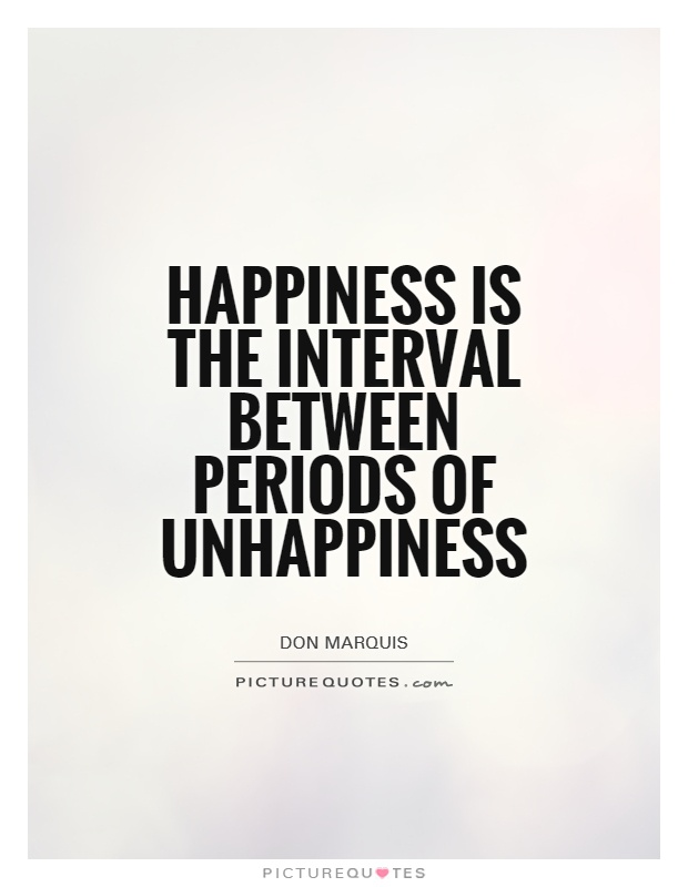 Happiness is the interval between periods of unhappiness Picture Quote #1