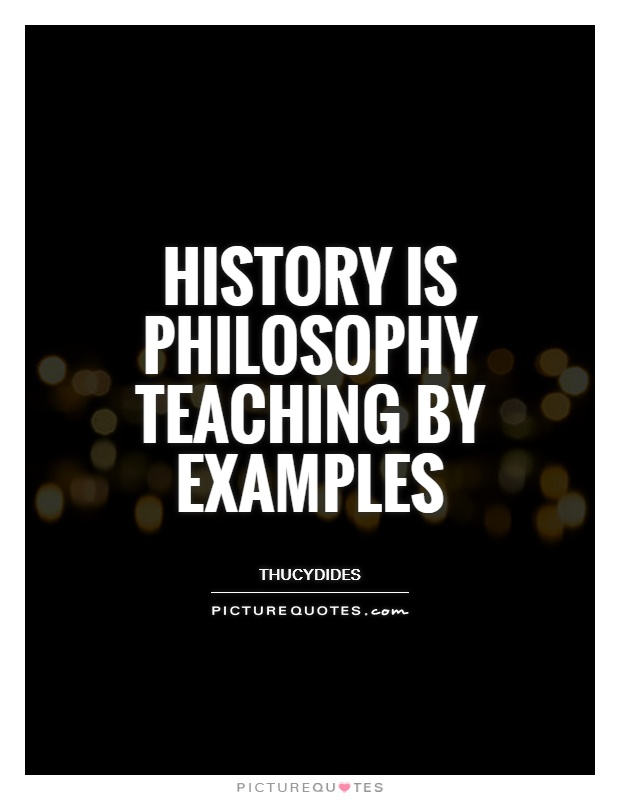 History is Philosophy teaching by examples Picture Quote #1