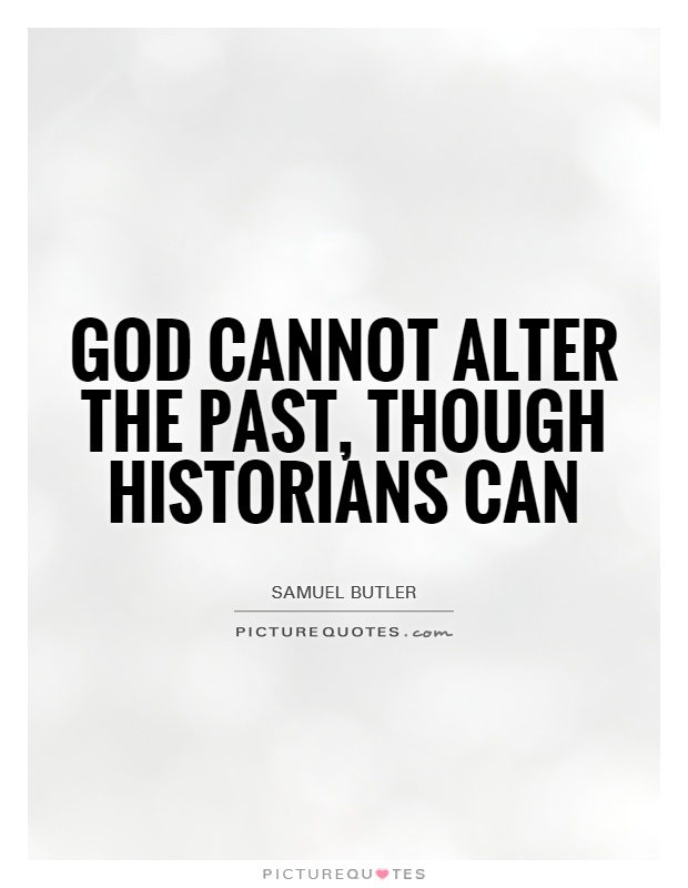 God cannot alter the past, though historians can Picture Quote #1