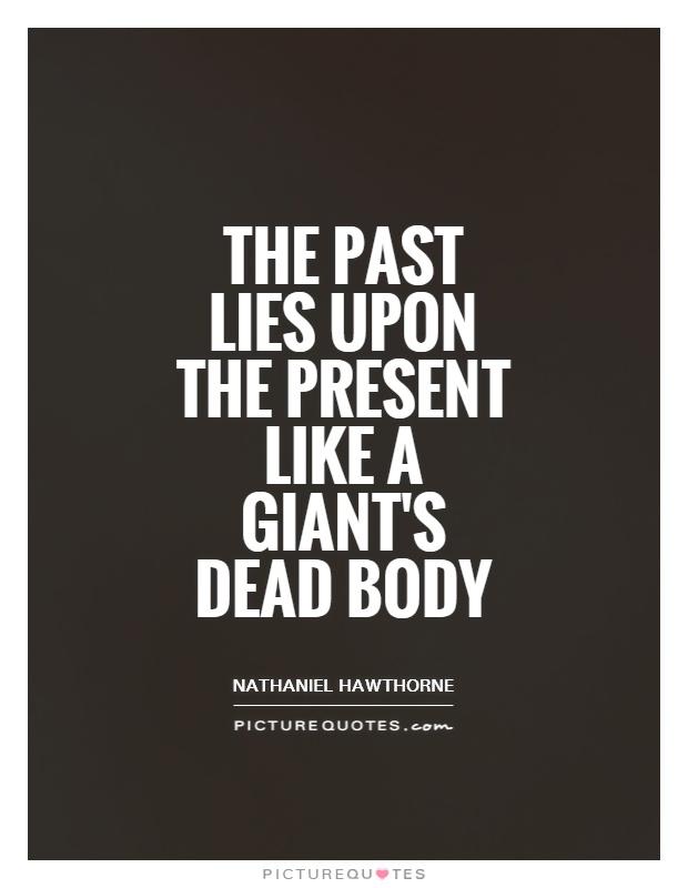 The past lies upon the present like a giant's dead body Picture Quote #1