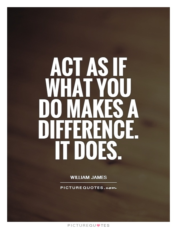 Act as if what you do makes a difference. It does Picture Quote #1