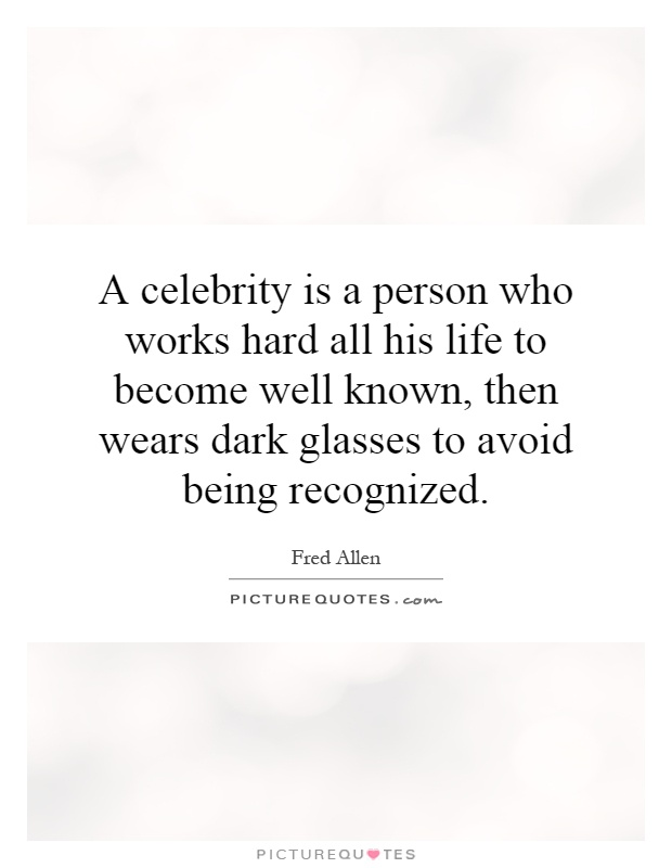 Celebrity Quotes - A celebrity is a person who works hard ...