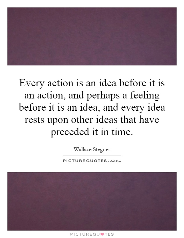 Ideas Action Quotes Every Action is an Idea Before