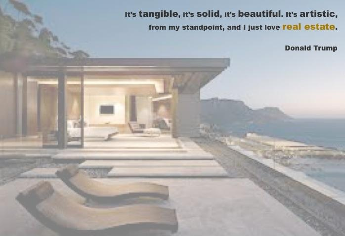 It's tangible, it's solid, it's beautiful. It's artistic, from my standpoint, and I just love real estate Picture Quote #1