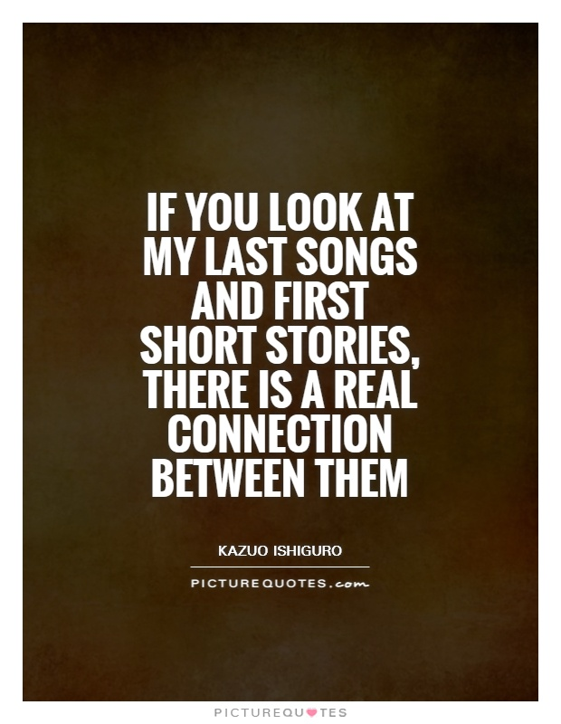 If you look at my last songs and first short stories, there is a real connection between them Picture Quote #1