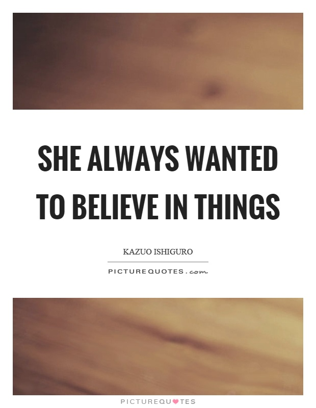 She always wanted to believe in things Picture Quote #1