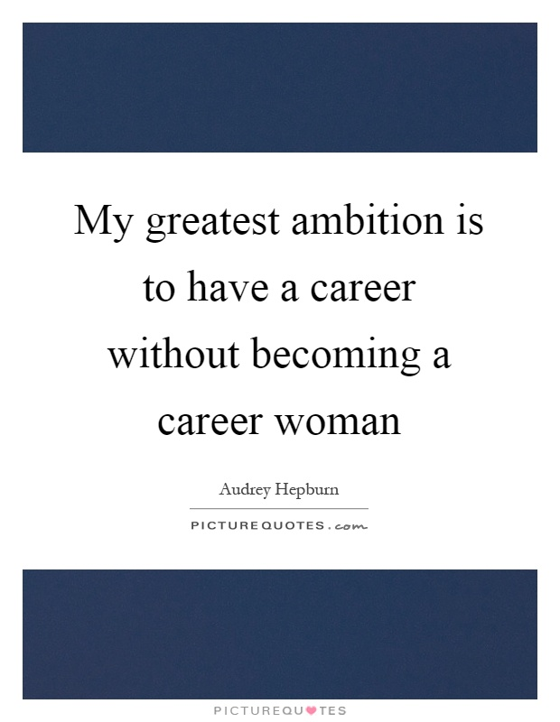 My greatest ambition is to have a career without becoming a career woman Picture Quote #1