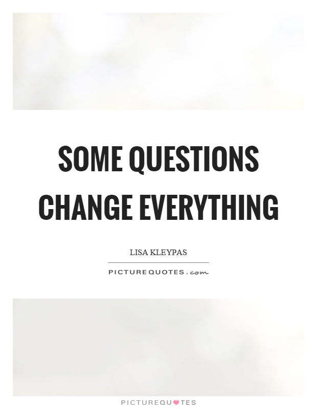 Some questions change everything Picture Quote #1