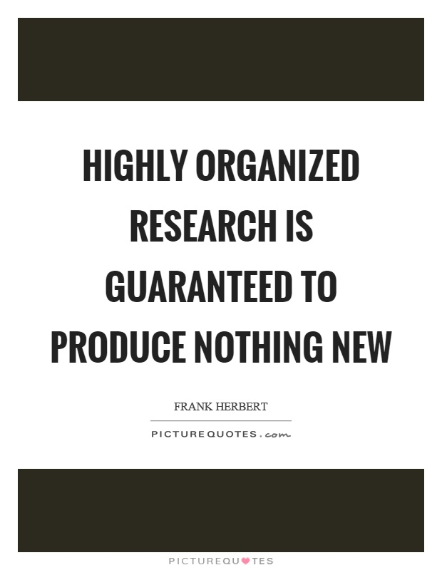 Highly organized research is guaranteed to produce nothing new Picture Quote #1