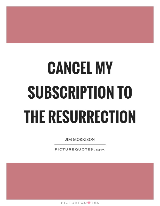 Cancel my subscription to the resurrection Picture Quote #1