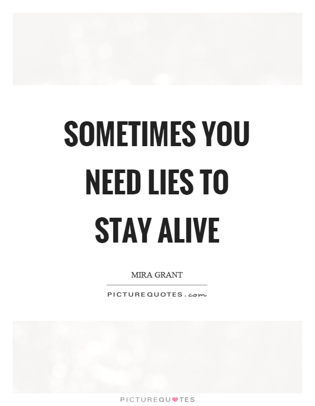 Sometimes you need lies to stay alive Picture Quote #1