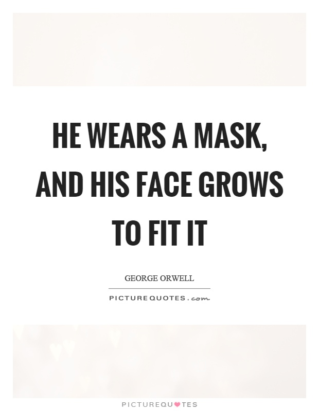 He wears a mask, and his face grows to fit it Picture Quote #1