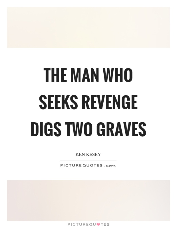 The man who seeks revenge digs two graves Picture Quote #1