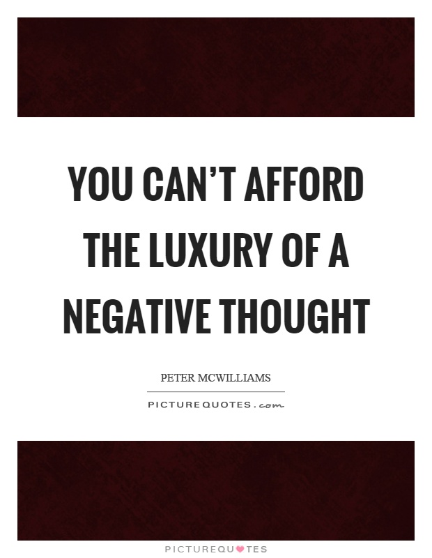 You can't afford the luxury of a negative thought Picture Quote #1