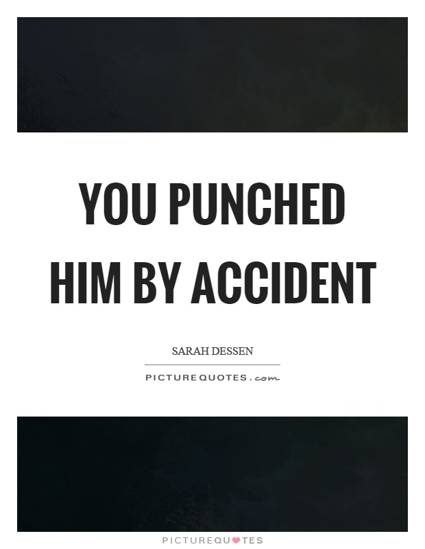 You punched him by accident Picture Quote #1