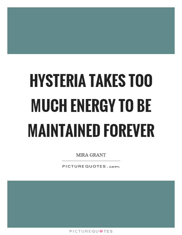 Hysteria takes too much energy to be maintained forever Picture Quote #1