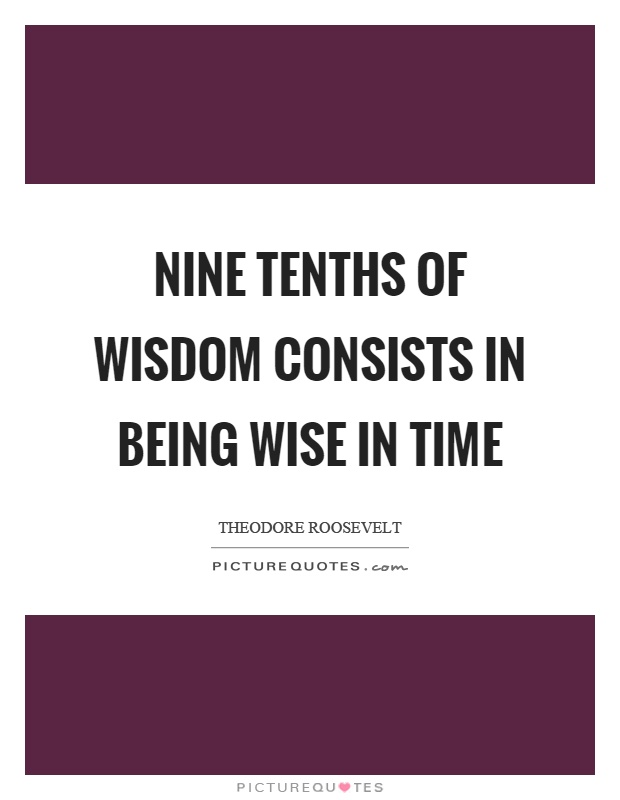 Nine tenths of wisdom consists in being wise in time Picture Quote #1