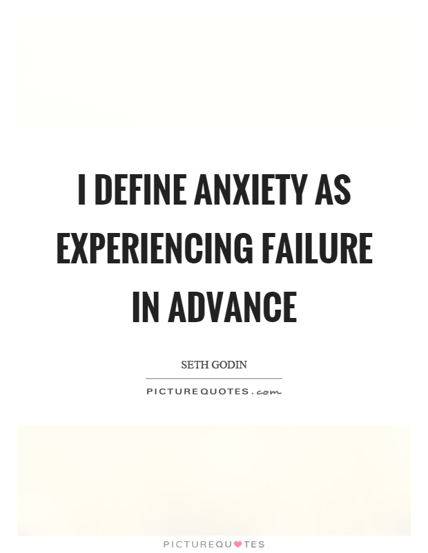 I define anxiety as experiencing failure in advance Picture Quote #1