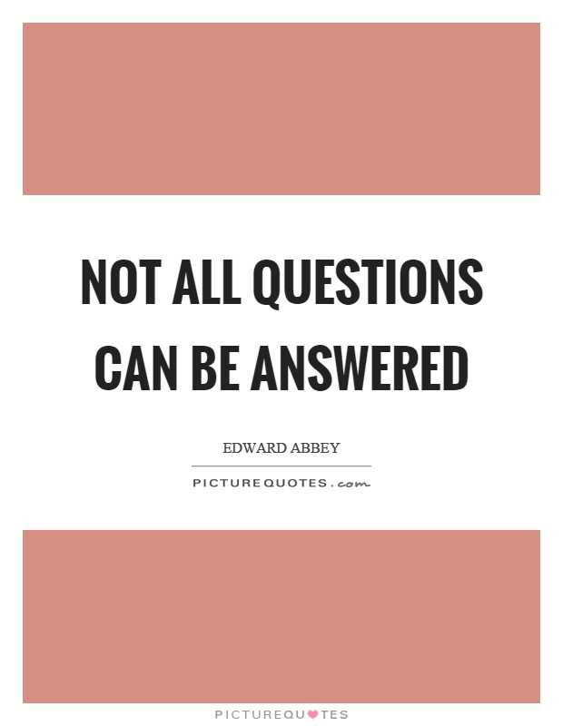 Not all questions can be answered Picture Quote #1