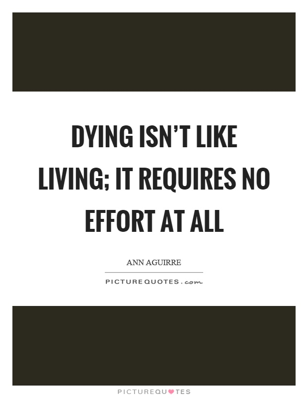 Dying isn't like living; it requires no effort at all Picture Quote #1