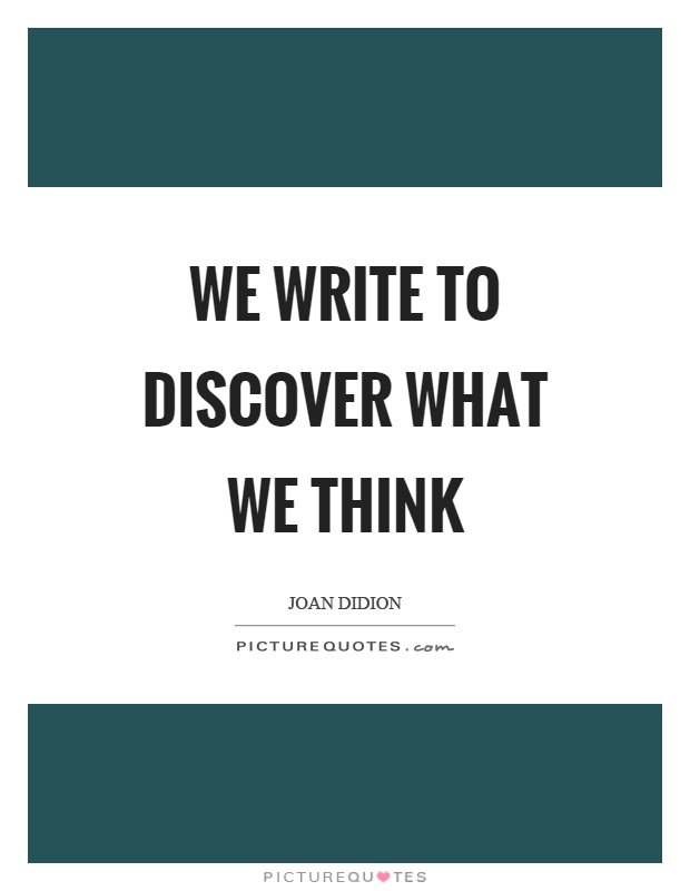 We write to discover what we think Picture Quote #1