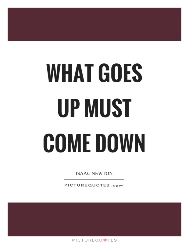 What goes up must come down Picture Quote #1