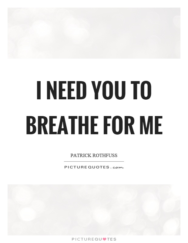 I need you to breathe for me Picture Quote #1