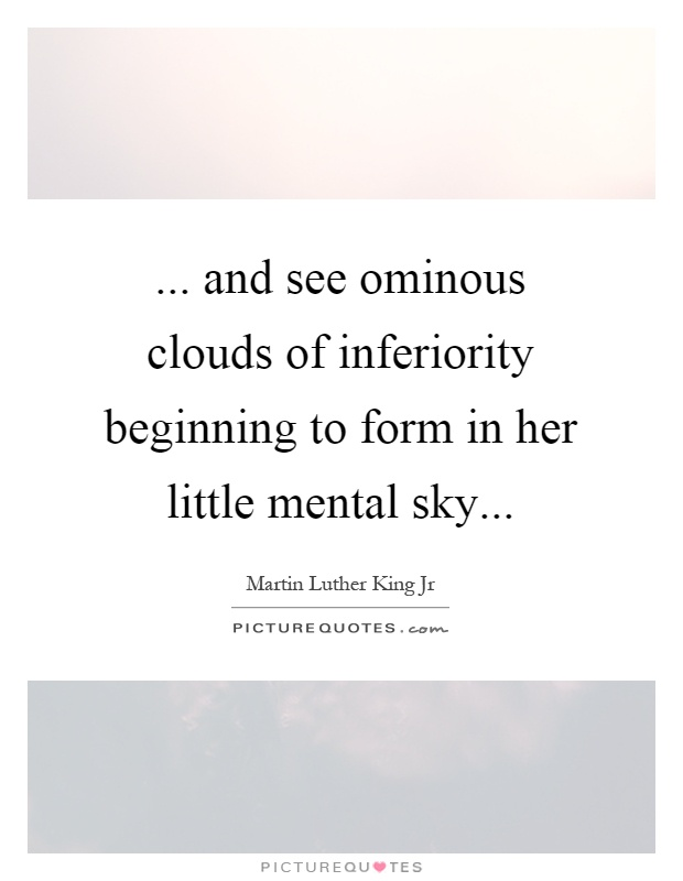 ... and see ominous clouds of inferiority beginning to form in her little mental sky Picture Quote #1