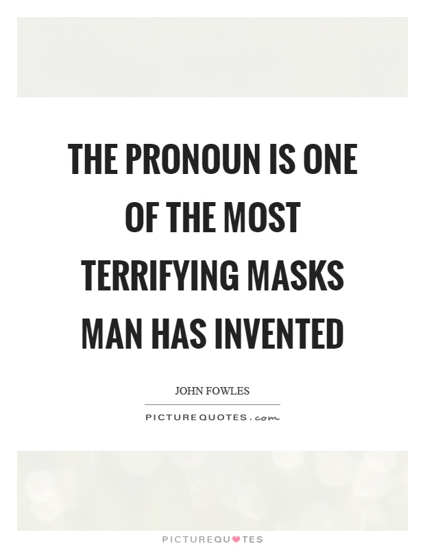 The pronoun is one of the most terrifying masks man has invented Picture Quote #1