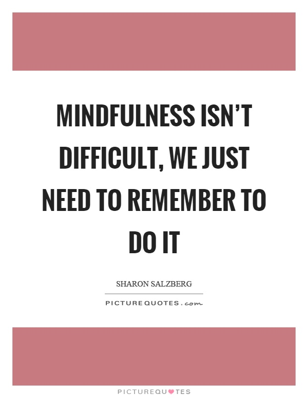 Mindfulness isn't difficult, we just need to remember to do it Picture Quote #1