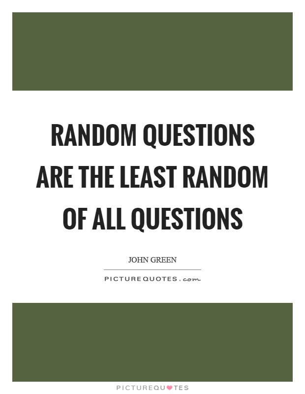 Random questions are the least random of all questions Picture Quote #1