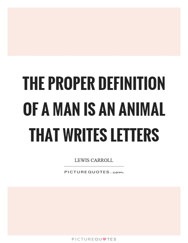 The proper definition of a man is an animal that writes letters Picture Quote #1