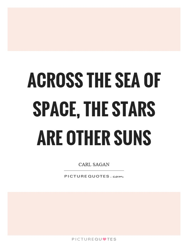 Across the sea of space, the stars are other suns Picture Quote #1