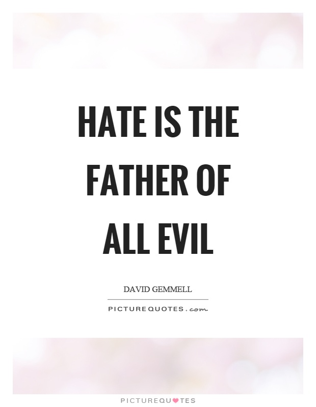 Hate is the father of all evil Picture Quote #1