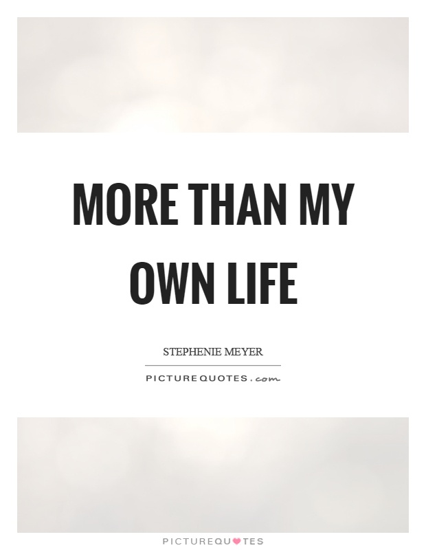 More than my own life Picture Quote #1