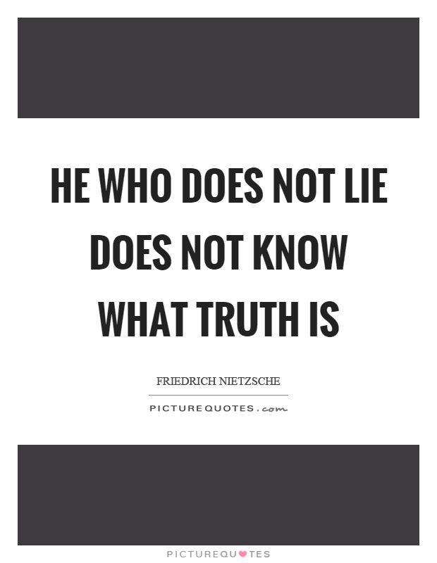 He who does not lie does not know what truth is Picture Quote #1