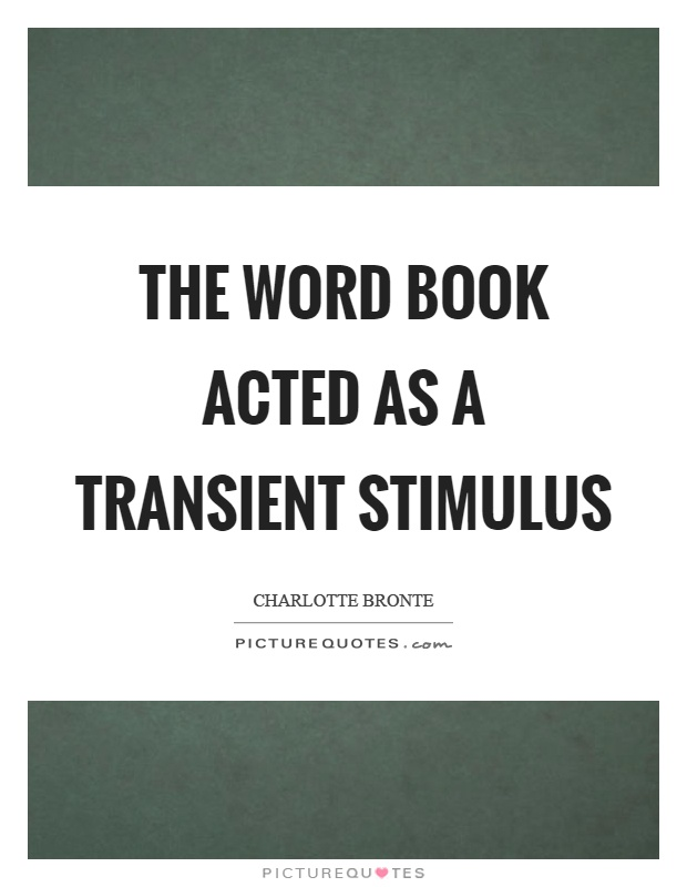 The word book acted as a transient stimulus Picture Quote #1