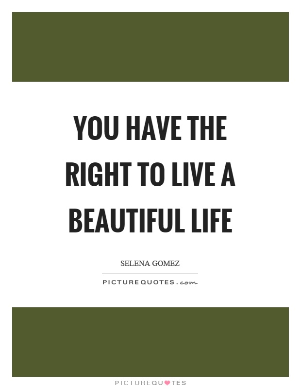 You have the right to live a beautiful life Picture Quote #1