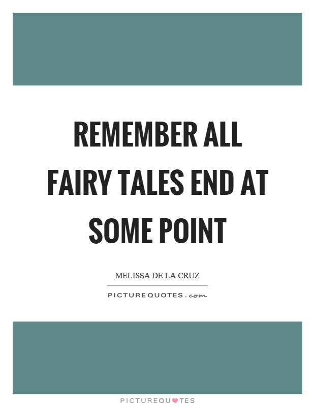 Remember all fairy tales end at some point Picture Quote #1