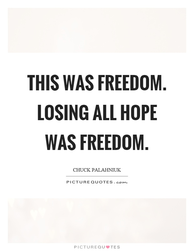 This was freedom. Losing all hope was freedom Picture Quote #1