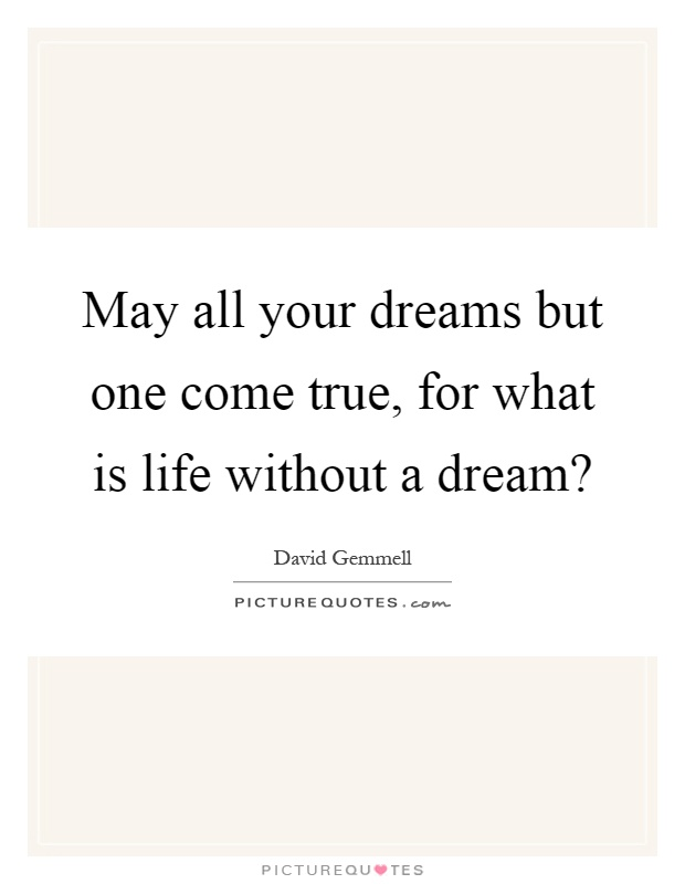 May all your dreams but one come true, for what is life without a dream? Picture Quote #1