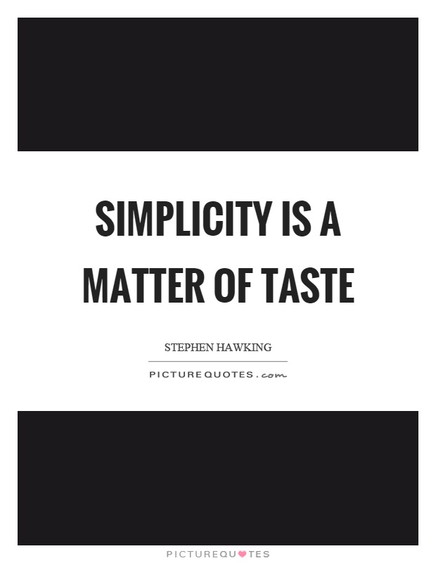 Simplicity is a matter of taste Picture Quote #1