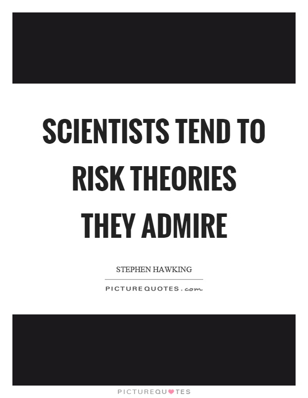 Scientists tend to risk theories they admire Picture Quote #1