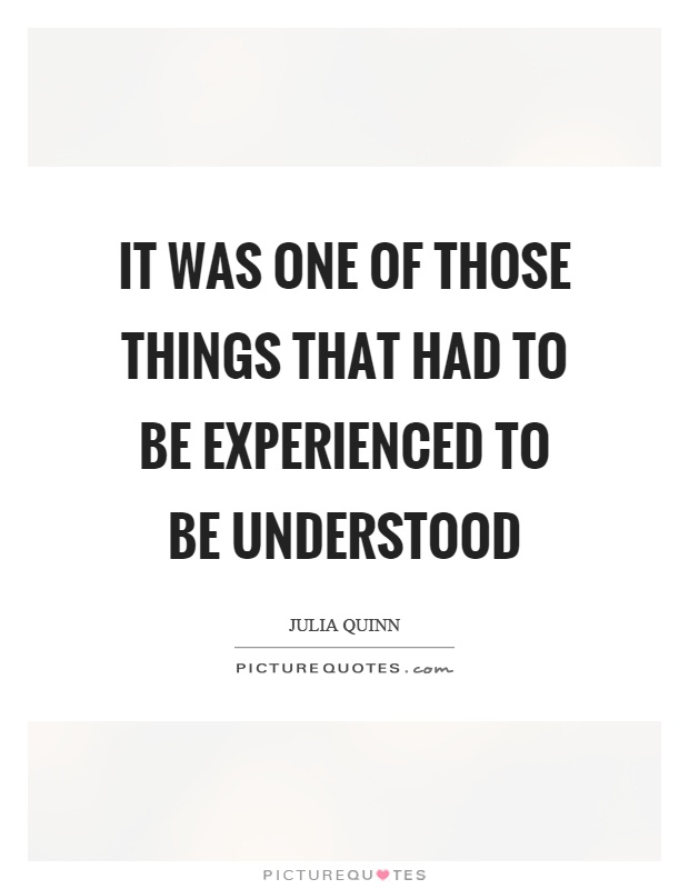 It was one of those things that had to be experienced to be understood Picture Quote #1
